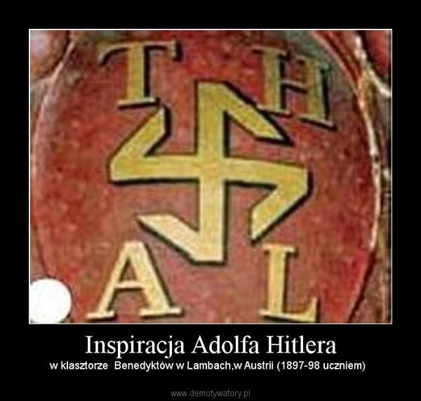 Inspiracja Adolfa Hitlera – w klasztorze  Benedyktów w Lambach,w Austrii (1897-98 uczniem)
