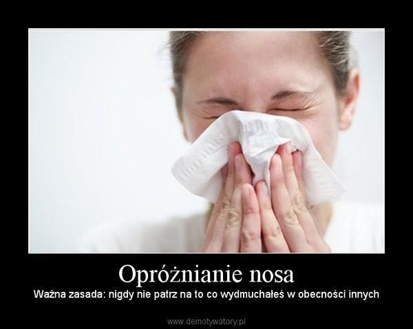 Opróżnianie nosa – Ważna zasada: nigdy nie patrz na to co wydmuchałeś w obecności innych