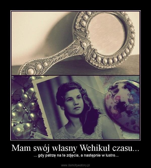 Mam swój własny Wehikuł czasu... – ... gdy patrzę na te zdjęcia, a następnie w lustro...