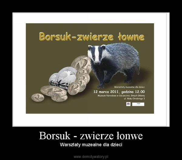 Borsuk - zwierze łonwe – Warsztaty muzealne dla dzieci