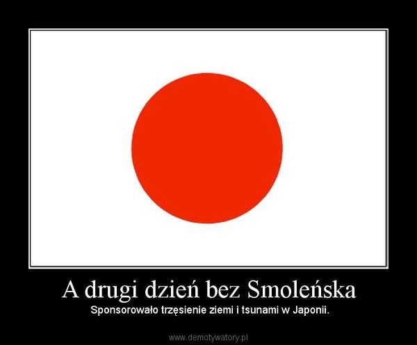 A drugi dzień bez Smoleńska – Sponsorowało trzęsienie ziemi i tsunami w Japonii.