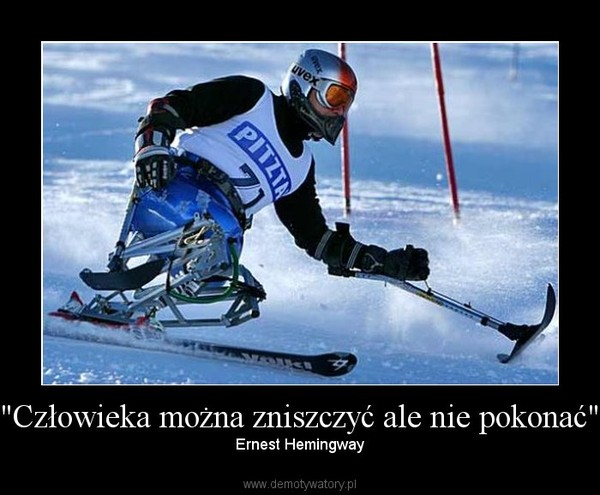 """""""Człowieka można zniszczyć ale nie pokonać"""" – Ernest Hemingway"""