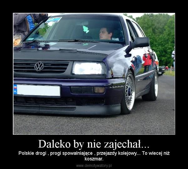 Daleko by nie zajechał... – Polskie drogi , progi spowalniające , przejazdy kolejowy... To wiecej niżkoszmar.