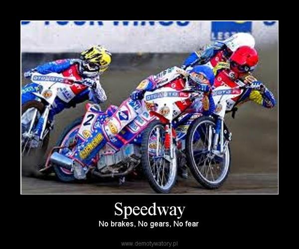 Speedway – No brakes, No gears, No fear