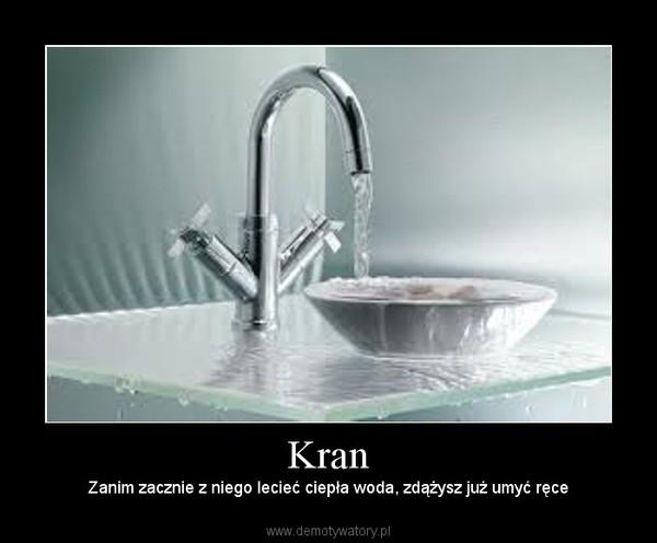 Kran – Zanim zacznie z niego lecieć ciepła woda, zdążysz już umyć ręce