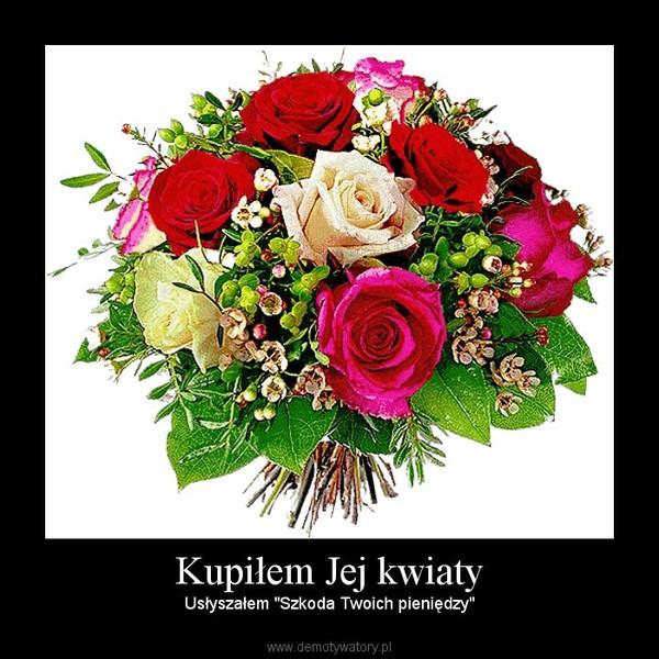 """Kupiłem Jej kwiaty – Usłyszałem """"Szkoda Twoich pieniędzy"""""""