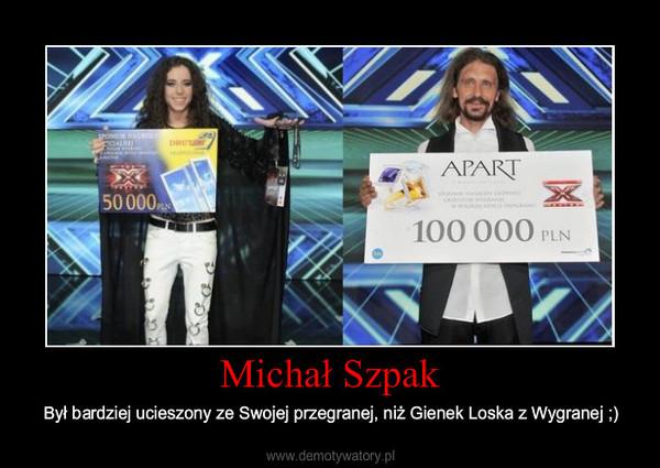 Michał Szpak – Był bardziej ucieszony ze Swojej przegranej, niż Gienek Loska z Wygranej ;)