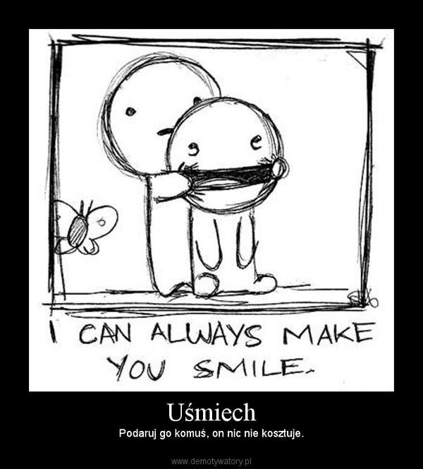 Uśmiech – Podaruj go komuś, on nic nie kosztuje.