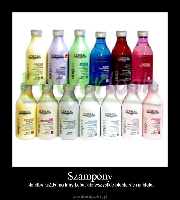 Szampony – No niby każdy ma inny kolor, ale wszystkie pienią się na biało.