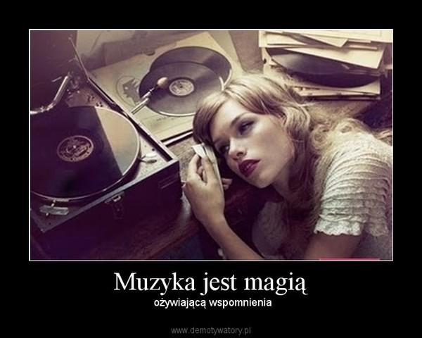 Muzyka jest magią – ożywiającą wspomnienia