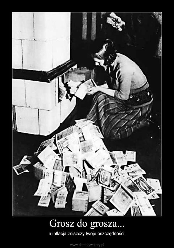 Grosz do grosza... – a inflacja zniszczy twoje oszczędności.