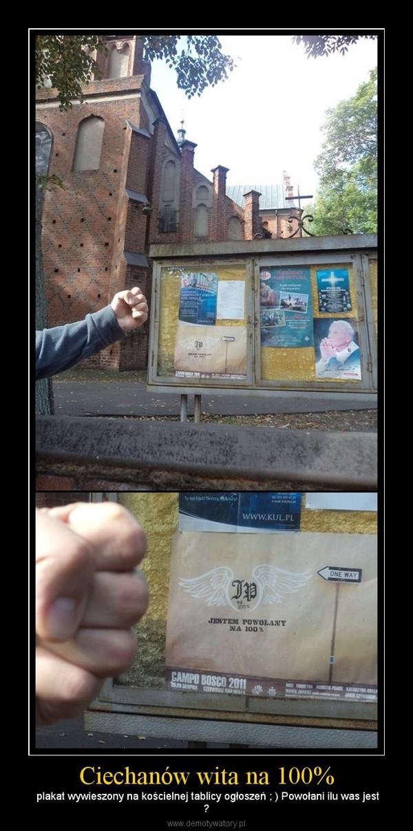 Ciechanów wita na 100% – plakat wywieszony na kościelnej tablicy ogłoszeń ; ) Powołani ilu was jest?