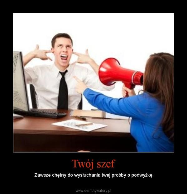Twój szef – Zawsze chętny do wysłuchania twej prośby o podwyżkę