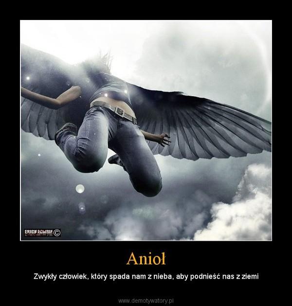 Anioł – Zwykły człowiek, który spada nam z nieba, aby podnieść nas z ziemi