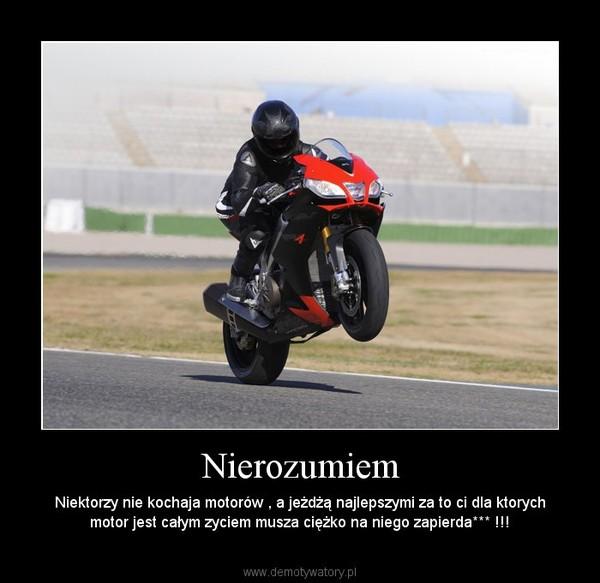 Nierozumiem – Niektorzy nie kochaja motorów , a jeżdżą najlepszymi za to ci dla ktorych motor jest całym zyciem musza ciężko na niego zapierda*** !!!
