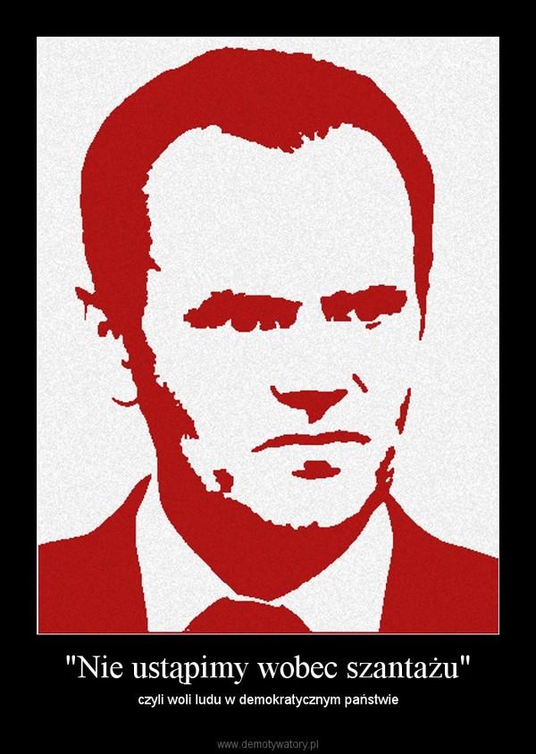 """""""Nie ustąpimy wobec szantażu"""" – czyli woli ludu w demokratycznym państwie"""