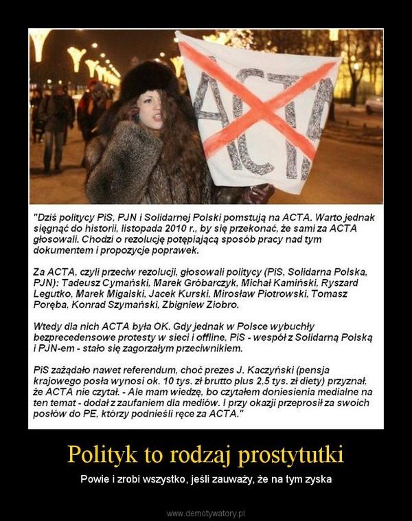 Polityk to rodzaj prostytutki – Powie i zrobi wszystko, jeśli zauważy, że na tym zyska