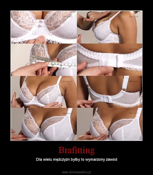 Brafitting – Dla wielu mężczyzn byłby to wymarzony zawód