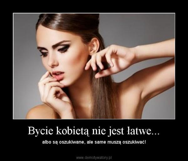 ac00f5c5 Bycie kobietą nie jest łatwe... – Demotywatory.pl