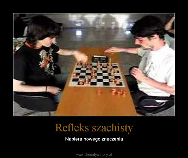 Refleks szachisty – Nabiera nowego znaczenia