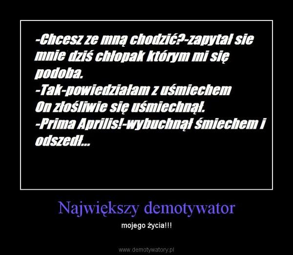 Największy demotywator – mojego życia!!!