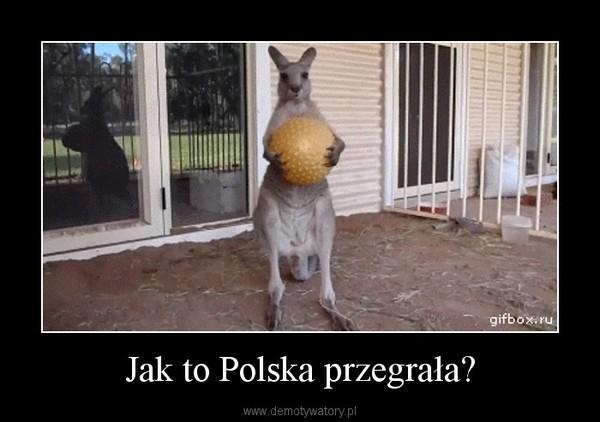 Jak to Polska przegrała? –