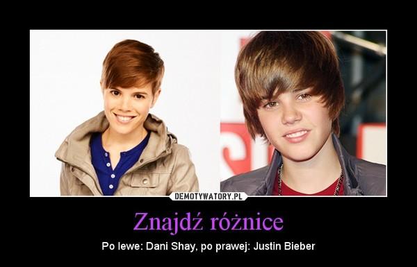 Znajdź różnice – Po lewe: Dani Shay, po prawej: Justin Bieber