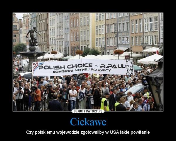 Ciekawe – Czy polskiemu wojewodzie zgotowaliby w USA takie powitanie