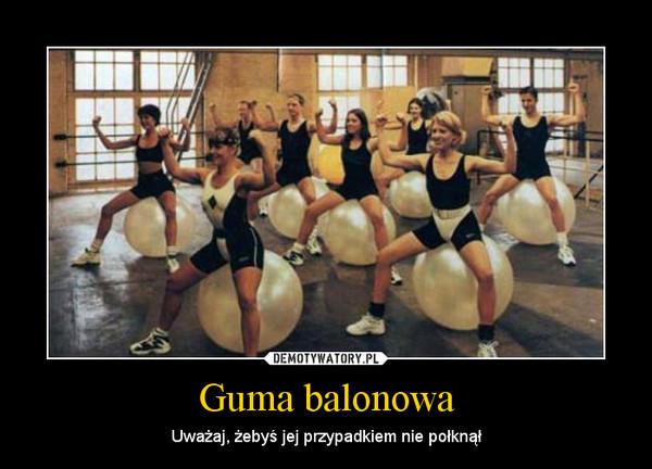 Guma balonowa – Uważaj, żebyś jej przypadkiem nie połknął