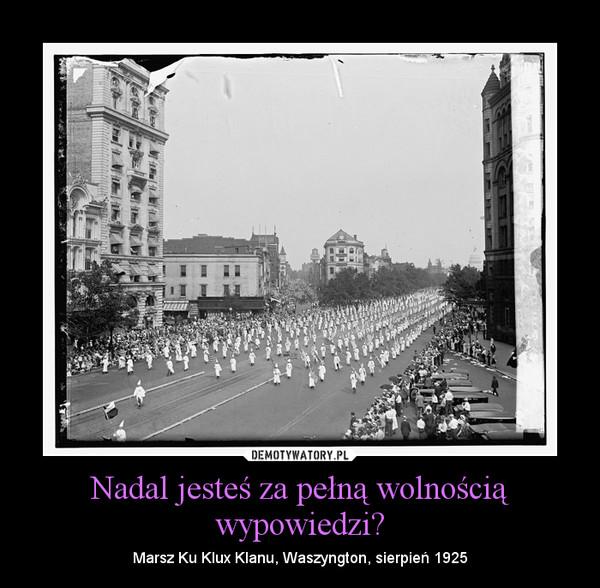 Nadal jesteś za pełną wolnością wypowiedzi? – Marsz Ku Klux Klanu, Waszyngton, sierpień 1925