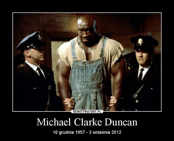 Michael Clarke Duncan – 10 grudnia 1957 - 3 września 2012