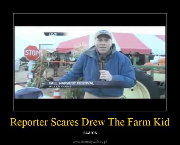 Reporter Scares Drew The Farm Kid – scares