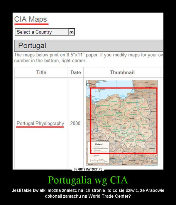 Portugalia wg CIA – Jeśli takie kwiatki można znaleźć na ich stronie, to co się dziwić, że Arabowie dokonali zamachu na World Trade Center?