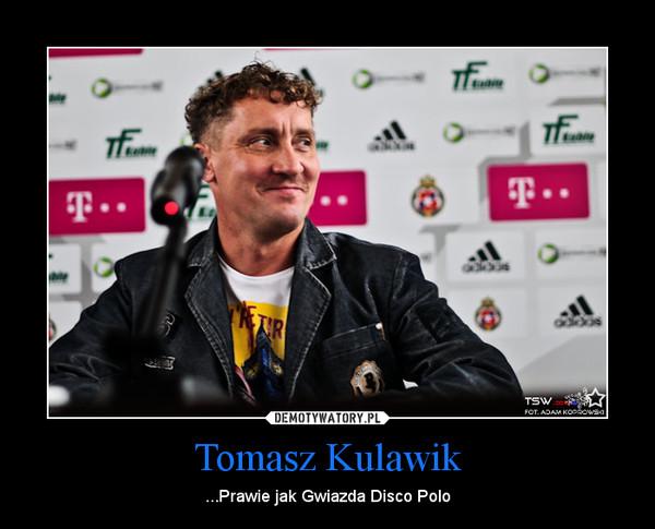 Tomasz Kulawik – ...Prawie jak Gwiazda Disco Polo
