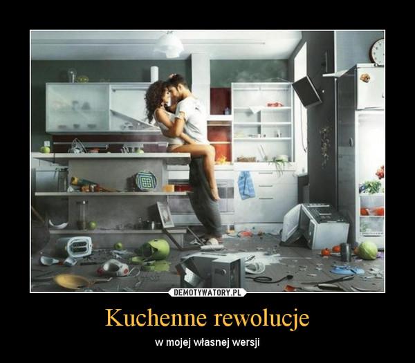 Kuchenne rewolucje – w mojej własnej wersji