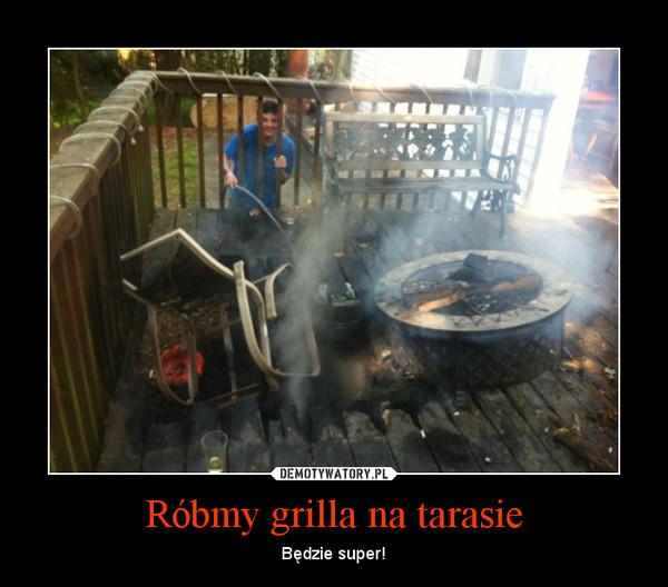 Róbmy grilla na tarasie – Będzie super!