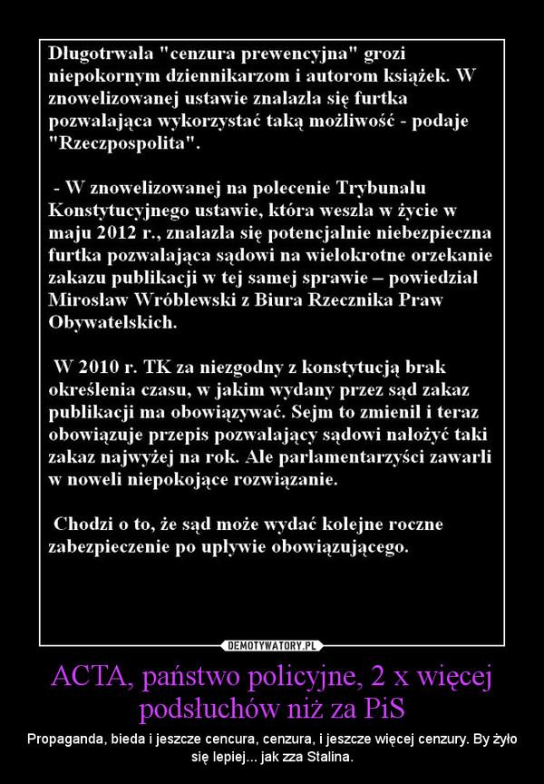 ACTA, państwo policyjne, 2 x więcej podsłuchów niż za PiS – Propaganda, bieda i jeszcze cencura, cenzura, i jeszcze więcej cenzury. By żyło się lepiej... jak zza Stalina.