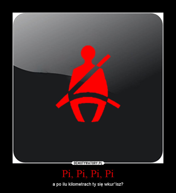 Pi, Pi, Pi, Pi – a po ilu kilometrach ty się wkur*isz?