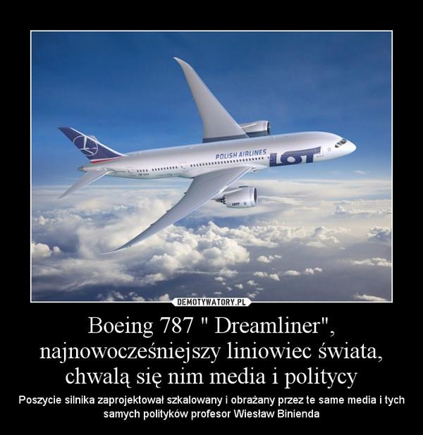 """Boeing 787 """" Dreamliner"""", najnowocześniejszy liniowiec świata, chwalą się nim media i politycy – Poszycie silnika zaprojektował szkalowany i obrażany przez te same media i tych samych polityków profesor Wiesław Binienda"""