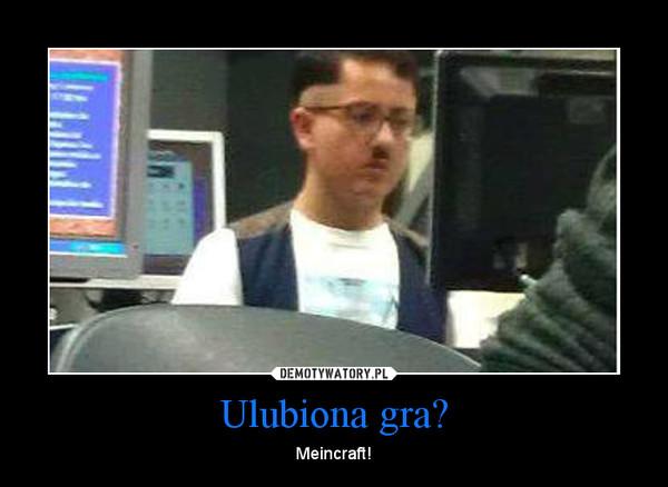 Ulubiona gra? – Meincraft!