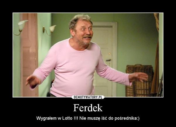 Ferdek – Wygrałem w Lotto !!! Nie muszę iść do pośrednika:)