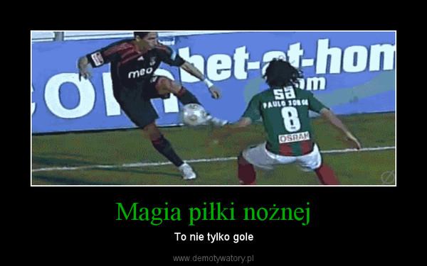 Magia piłki nożnej – To nie tylko gole