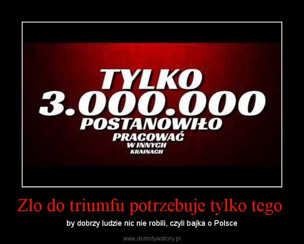 Zło do triumfu potrzebuje tylko tego  – by dobrzy ludzie nic nie robili, czyli bajka o Polsce