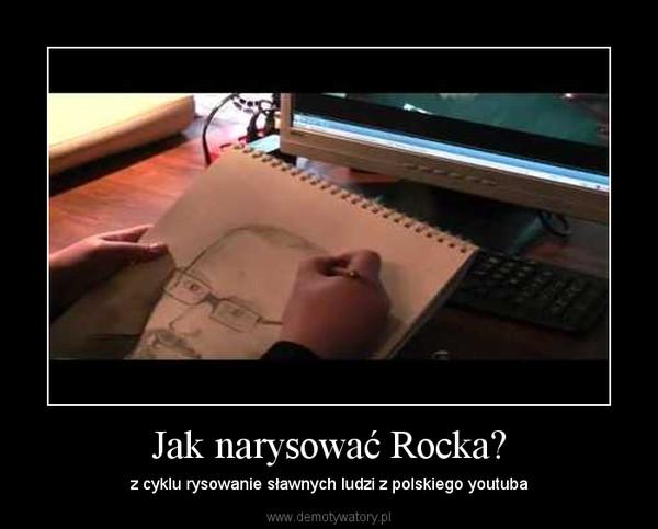Jak narysować Rocka? – z cyklu rysowanie sławnych ludzi z polskiego youtuba