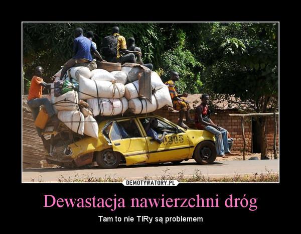 Dewastacja nawierzchni dróg – Tam to nie TIRy są problemem