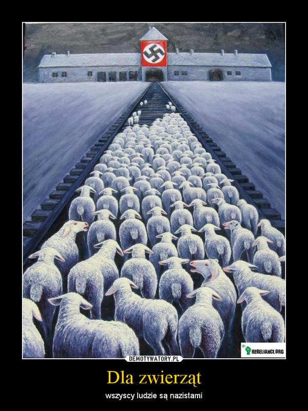 Dla zwierząt – wszyscy ludzie są nazistami