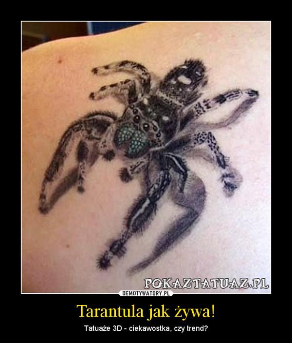 Tarantula jak żywa! – Tatuaże 3D - ciekawostka, czy trend?