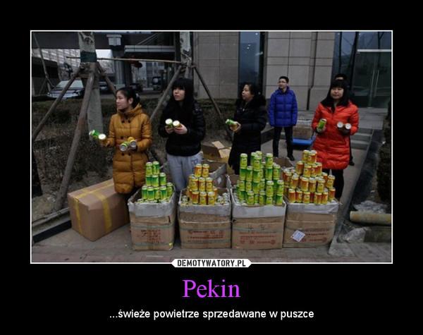Pekin – ...świeże powietrze sprzedawane w puszce
