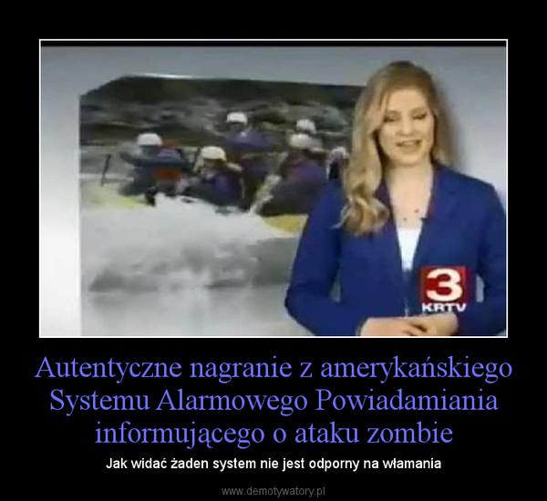 Autentyczne nagranie z amerykańskiego Systemu Alarmowego Powiadamiania informującego o ataku zombie – Jak widać żaden system nie jest odporny na włamania