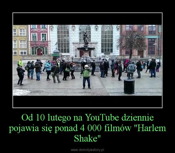 """Od 10 lutego na YouTube dziennie pojawia się ponad 4 000 filmów """"Harlem Shake"""" –"""